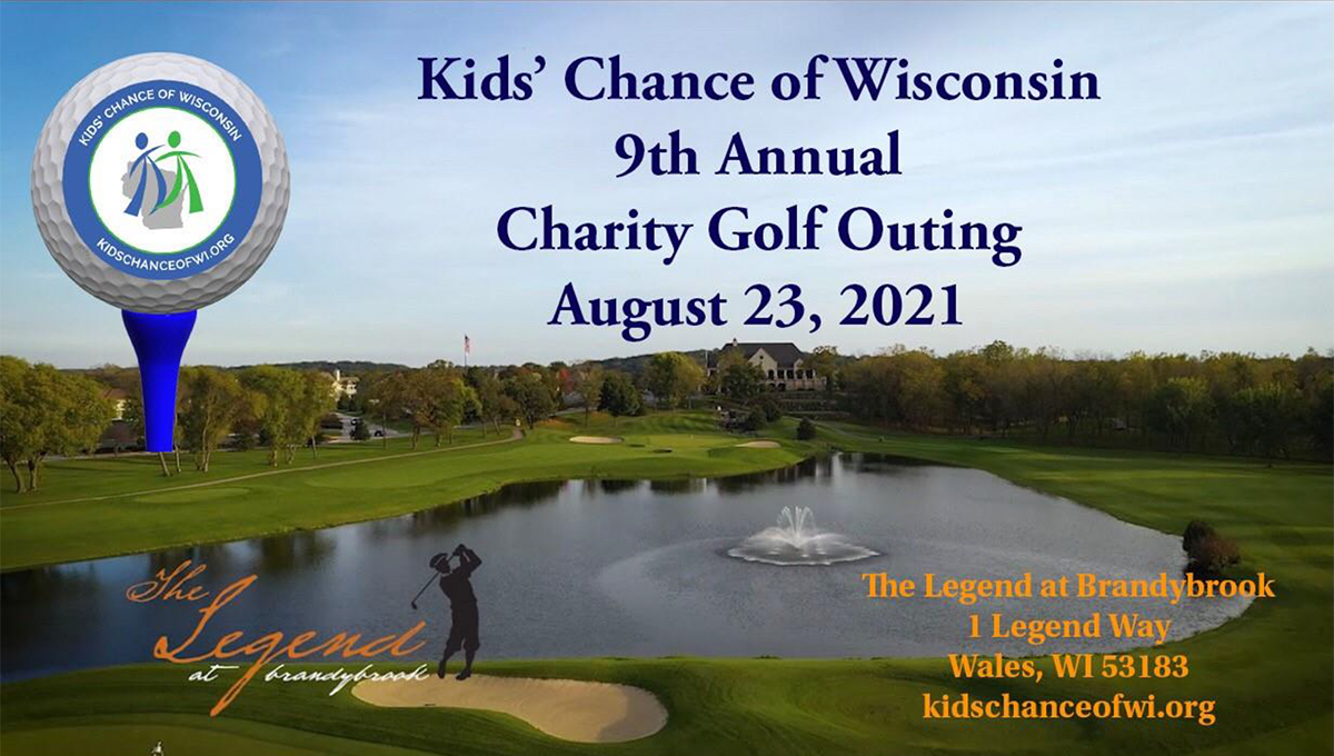 Kids' Chance of Wisconsin 9th Annual Charity Golf Outing August 23, 2021. The Legend at Brandybrook, 1 Legend Way, Wales, WI  53183